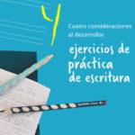 Cuatro consideraciones al desarrollar ejercicios de práctica de escritura