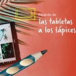 Pasando de las tabletas a los lápices